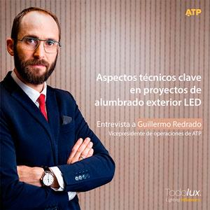 Aspectos técnicos clave en proyectos de alumbrado exterior LED - Videoentrevista con el vicepresidente de operaciones de ATP, Guillermo Redrado.